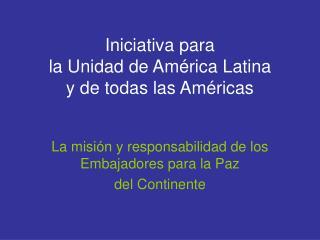 Iniciativa para  la Unidad de Am rica Latina y de todas las Am ricas