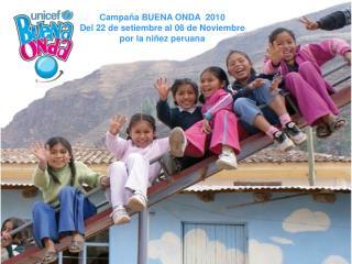 Campa a BUENA ONDA  2010 Del 22 de setiembre al 06 de Noviembre por la ni ez peruana