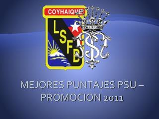 MEJORES PUNTAJES PSU   PROMOCION 2011