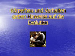 K rperbau und Verhalten geben Hinweise auf die Evolution