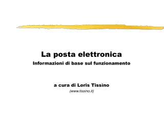 La posta elettronica Informazioni di base sul funzionamento   a cura di Loris Tiss no tissino.it