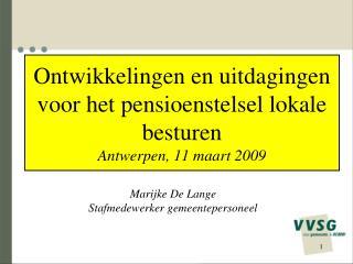 Ontwikkelingen en uitdagingen voor het pensioenstelsel lokale besturen  Antwerpen, 11 maart 2009