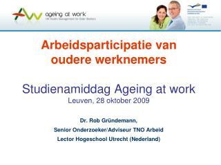 Arbeidsparticipatie van oudere werknemers  Studienamiddag Ageing at work Leuven, 28 oktober 2009