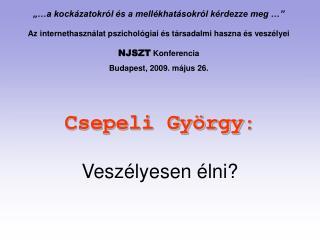 Csepeli Gy rgy:  Vesz lyesen  lni