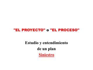 EL PROYECTO o EL PROCESO