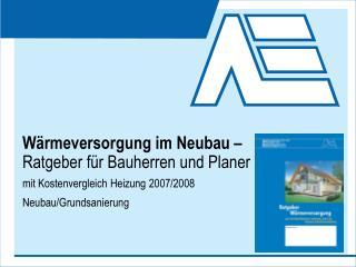 W rmeversorgung im Neubau     Ratgeber f r Bauherren und Planer   mit Kostenvergleich Heizung 2007