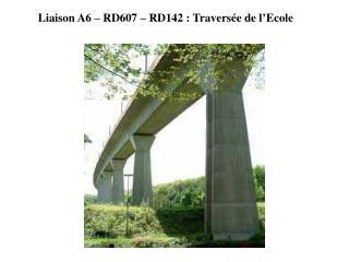 Liaison A6   RD607   RD142 : Travers e de l Ecole