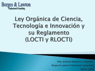 Ley Org nica de Ciencia, Tecnolog a e Innovaci n y su Reglamento LOCTI y RLOCTI