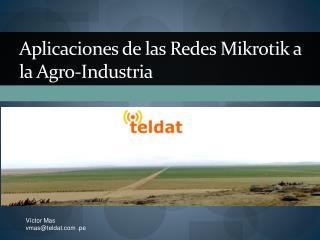 Aplicaciones de las Redes Mikrotik a la Agro-Industria