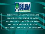 PREFEITURA MUNICIPAL DE BEL M SECRETARIA MUNICIPAL DE SA DE DEPARTAMENTO DE A  ES DE SA DE N CLEO DE PROMO  O   SA DE RE