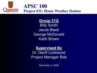 Group 31Q Billy Smith Jacob Black George McDonald Keith Brown  Supervised By Dr. Geoff Lockwood Project Manager Bob  Nov