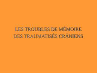 LES TROUBLES DE M MOIRE  DES TRAUMATIS S CR NIENS