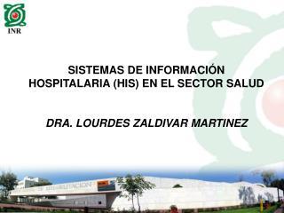 SISTEMAS DE INFORMACI N HOSPITALARIA HIS EN EL SECTOR SALUD   DRA. LOURDES ZALDIVAR MARTINEZ