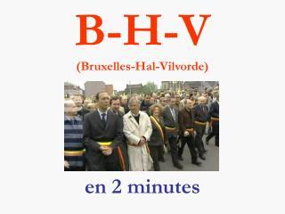 Est-ce que B-H-V porte sur la  scission de la Belgique    Non   De quoi s agit-il alors