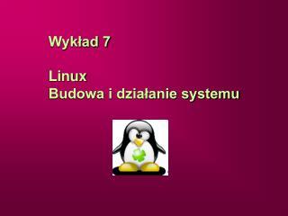 Wyklad 7  Linux  Budowa i dzialanie systemu