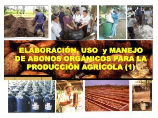 ELABORACI N, USO  y MANEJO DE ABONOS ORG NICOS PARA LA PRODUCCI N AGR COLA 1