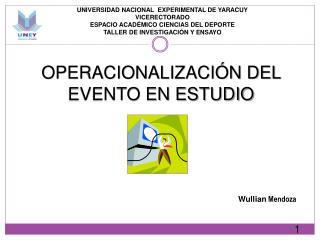 OPERACIONALIZACI N DEL EVENTO EN ESTUDIO
