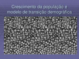 Crescimento da popula  o e modelo de transi  o demogr fica