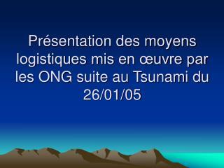 Pr sentation des moyens logistiques mis en  uvre par les ONG suite au Tsunami du 26