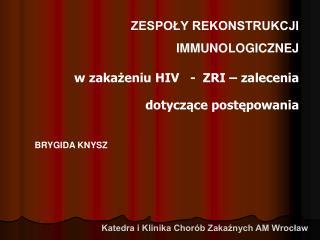 ZESPOLY REKONSTRUKCJI IMMUNOLOGICZNEJ w zakazeniu HIV   -  ZRI   zalecenia dotyczace postepowania
