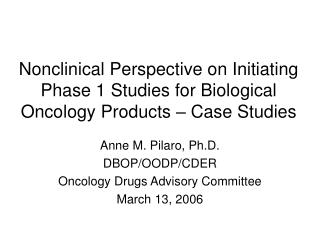 Nonclinical Perspective on Initiating Phase 1 Studies for Biological Oncology Products   Case Studies