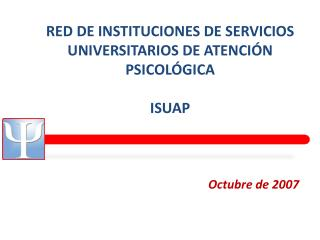 RED DE INSTITUCIONES DE SERVICIOS UNIVERSITARIOS DE ATENCI N PSICOL GICA     ISUAP