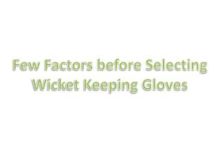 Few Factors before Selecting Wicket Keeping Gloves
