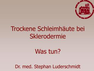 Trockene Schleimh ute bei Sklerodermie  Was tun  Dr. med. Stephan Luderschmidt