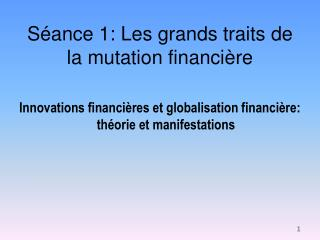 S ance 1: Les grands traits de la mutation financi re