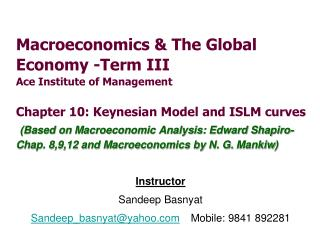 Macroeconomics  The Global  Economy -Term III Ace Institute of Management  Chapter 10: Keynesian Model and ISLM curves