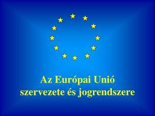 Az Eur pai Uni  szervezete  s jogrendszere