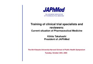 Training of clinical trial specialists and reviewers:  Current situation of Pharmaceutical Medicine  Kihito Takahashi Pr