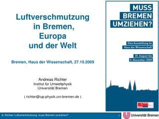 Luftverschmutzung  in Bremen, Europa und der Welt  Bremen, Haus der Wissenschaft, 27.10.2009   Andreas Richter Institut