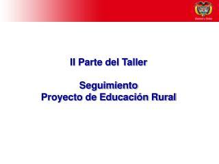 II Parte del Taller  Seguimiento Proyecto de Educaci n Rural