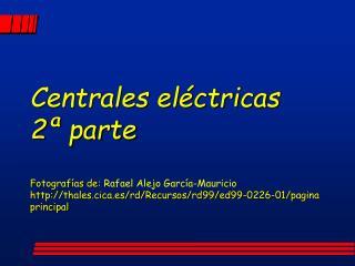 Centrales el ctricas  2  parte  Fotograf as de: Rafael Alejo Garc a-Mauricio thales.cica.es