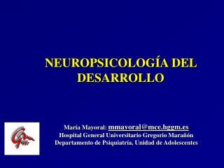 NEUROPSICOLOG A DEL DESARROLLO     Mar a Mayoral: mmayoralmce.hggm.es  Hospital General Universitario Gregorio Mara  n