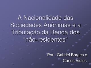 A Nacionalidade das Sociedades An nimas e a Tributa  o da Renda dos  n o-residentes