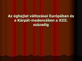 Az  ghajlat v ltoz sai Eur p ban  s a K rp t-medenc ben a XIII. sz zadig