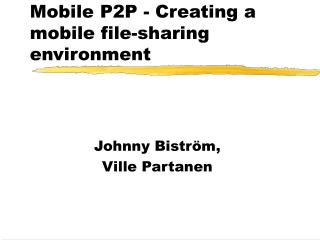 Mobile P2P - Creating a mobile file-sharing environment