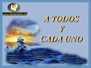 A TODOS  Y  CADA UNO