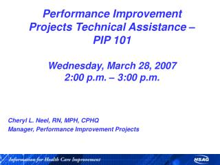 Performance Improvement Projects Technical Assistance   PIP 101  Wednesday, March 28, 2007 2:00 p.m.   3:00 p.m.