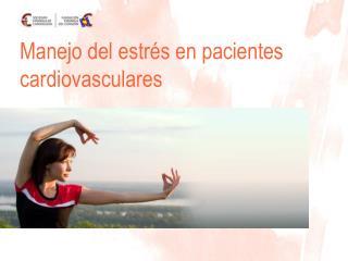 Manejo del estr s en pacientes cardiovasculares