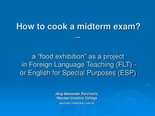 "How to cook a midterm exam? – a ""food exhibition"" as a project  in Foreign Language Teaching (FLT) - or English for Spe"