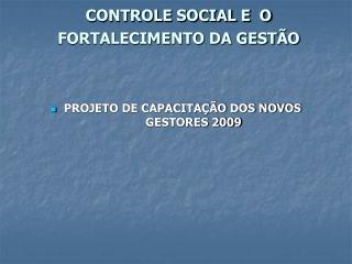 CONTROLE SOCIAL E  O FORTALECIMENTO DA GEST O