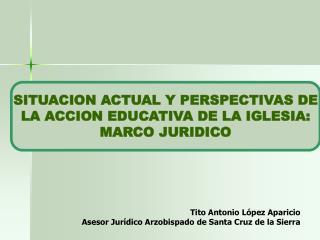 SITUACION ACTUAL Y PERSPECTIVAS DE LA ACCION EDUCATIVA DE LA IGLESIA: MARCO JURIDICO