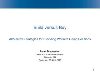 Build versus Buy  Alternative Strategies for Providing Workers Comp Solutions   Panel Discussion AASCIF IT Committee Sem