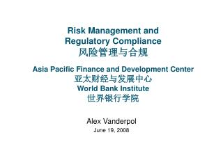 Risk Management and  Regulatory Compliance   Asia Pacific Finance and Development Center   World Bank Institute