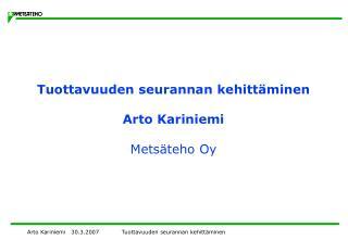 Tuottavuuden seurannan kehitt minen  Arto Kariniemi  Mets teho Oy