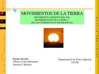 MOVIMIENTOS DE LA TIERRA MOVIMIENTO APARENTE DEL SOL, DETERMINACI N DE LA HORA Y  DE LAS COORDENADAS GEOGR FICAS