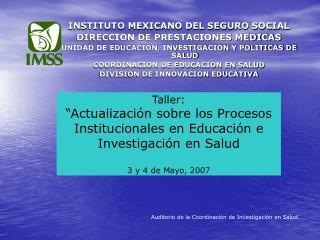 INSTITUTO MEXICANO DEL SEGURO SOCIAL DIRECCION DE PRESTACIONES MEDICAS UNIDAD DE EDUCACION, INVESTIGACION Y POLITICAS DE